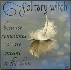 Solitary witch--we are by far the majority--don't forget your unity with other solitaries....