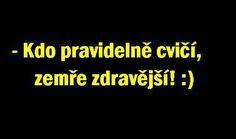 Obrázky - Kdo pravidelně cvičí... - Zábavnej.cz Humor, Motto, Proverbs, Haha, Company Logo, Words, Funny, Quotes, Blog