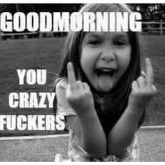 Black and white good morning fuckers memes art quotes funny, freaky quotes, sarcastic quotes Memes Humor, Frases Humor, Funny Memes, Hilarious, Humor Quotes, Funny Shit, Funny Stuff, Funny Good Morning Memes, Good Morning Quotes For Him