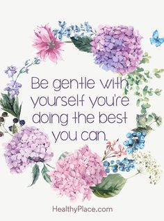 Quote on anxiety: Be gentle with yourself you're doing the best you can. www.HealthyPlace.com