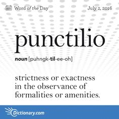 Dictionary.com's Word of the Day - punctilio - strictness or exactness in the observance of formalities or amenities.