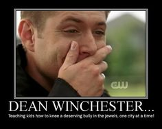 Dean Winchester.....Teaching kids how to knee a deserving bully in the jewels, one city at a time. <3