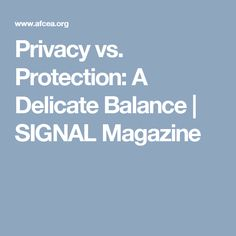 Privacy vs. Protection: A Delicate Balance | SIGNAL Magazine