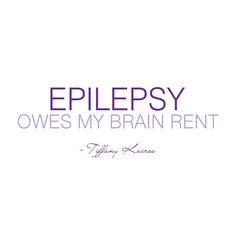 Epilepsy owes my brain rent! - Tiffany Kairos