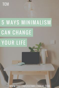 How can minimalism change your life? Check out these five ways to improve your quality of life through minimalism - The Confused Millennial: