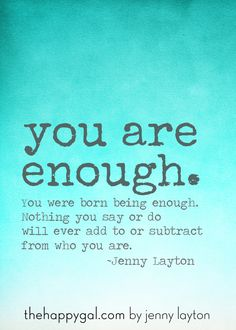 This post is all about how I have learned that I am enough, no matter what I look like or say or do. #www.TheHappyGal.com, #inspiration #bodyimage
