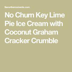 No Churn Key Lime Pie Ice Cream with Coconut Graham Cracker Crumble