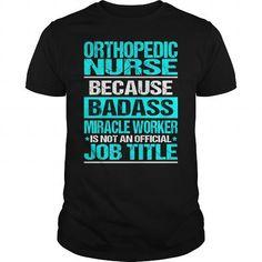 ORTHOPEDIC NURSE Because BADASS Miracle Worker Isn't An Official Job Title T Shirts, Hoodies. Get it here ==► https://www.sunfrog.com/LifeStyle/ORTHOPEDIC-NURSE--BADASS-CU-Black-Guys.html?57074 $22.99