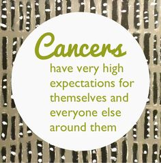 Cancer Zodiac Sign. Cancers have very high expectations for themselves and everyone else around them.