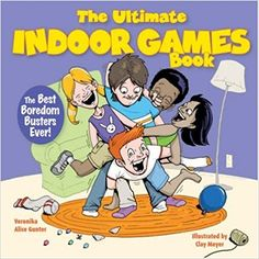 The Ultimate Indoor Games Book: The Best Boredom Busters Ever!: Veronika Gunter, Clay Meyer: 9781600591983: Amazon.com: Books