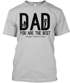 Dad You Are The Best Happy Father's Day  Light Steel T-Shirt Front