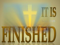When Jesus therefore had received the vinegar, He said, It is finished: and He bowed His head, and gave up His Spirit. -John 19:30