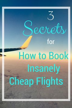 Here we give you our top 3 secret tips to help save boatloads of money and book cheap flights. Use the right sites, stop at the right places, and fly early.