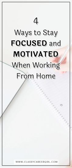 4 Ways to Stay Focused and Motivated When Working From Home  Read more: http://www.classycareergirl.com/2017/08/stay-focused-motivated-working-from-home/