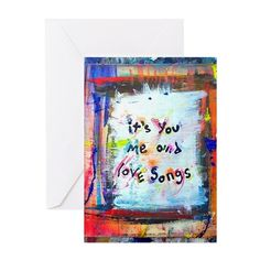 its you me and love songs Greeting Card on CafePress.com