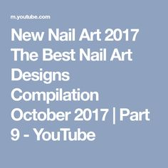New Nail Art 2017 The Best Nail Art Designs Compilation October 2017 | Part 9 - YouTube