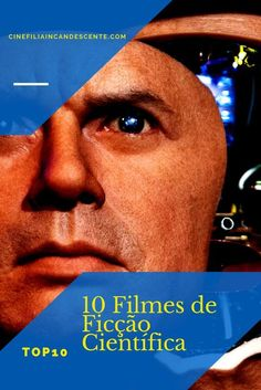 Top10: Dez Filmes de Ficção Científica Que Você Precisa Assistir - Página 3 de 3 - Cinefilia Incandescente Cinema, Movies Worth Watching, Drama, Movie Posters, Sci Fi Movies, Movie List, Top Movies, Actor, Popcorn