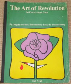 The Art of Revolution - Dugald Stermer  Susan Sontag  Dugald Stermer was art director for the left-leaning Ramparts magazine during the late 60s and came across Cuban posters when Reese Erlich, a reporter on the magazine returned from Cuba with a collection that he had acquired. Following this discovery Dugald put together a subsequent collection and produced this classic book on Cuban posters using his own text covering details of the agencies that were producing posters in Cuba. Susan…