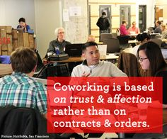 Coworking is based on trust & affection rather than on contracts & orders.