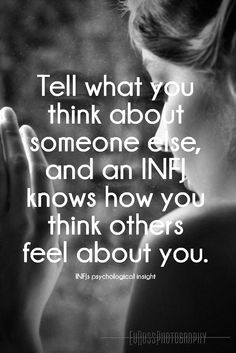 """""""Tell what you think about someone else, and an #INFJ knows how you think others feel about you.""""  True."""