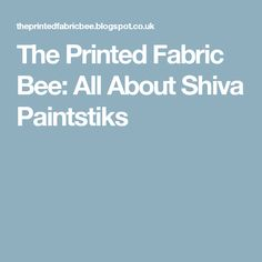 The Printed Fabric Bee: All About Shiva Paintstiks