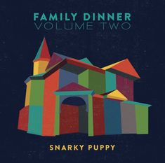 Snarky Puppy: 'Family Dinner - Volume Two (Deluxe Edition)' (2016)