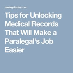Tips for Unlocking Medical Records That Will Make a Paralegal's Job Easier