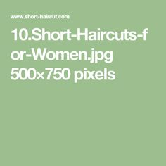 10.Short-Haircuts-for-Women.jpg 500×750 pixels