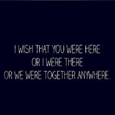 Je voudrais que tu sois là où que moi là où nous n'importe ou ensemble