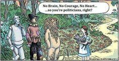 #lols #politics #politicians #brain #heart #courage #dorothy #toto #lion #tinman #scarecrow #yellowbrickroad #wizardofoz #truestory