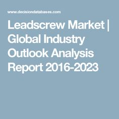 Leadscrew Market | Global Industry Outlook Analysis Report 2016-2023