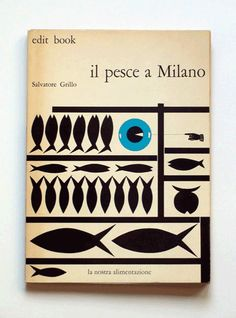 Salvatore Grillo, Il pesce a Milano, Varese, Milan: Edit Book, 1968. Graphic design by  Studio grafico Bighi.