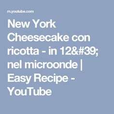 New York Cheesecake con ricotta - in 12' nel microonde | Easy Recipe - YouTube