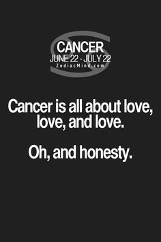 """Fun facts about your sign here: """"Cancer is all about love, love, and love! Oh, and honesty!"""""""