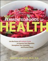 Fermented Foods for Health: Use the Power of Probiotic Foods to Improve Your Digestion, Strengthen Your Immunity, and Prevent Illness/Deirdre food for health health food Probiotic Foods, Fermented Foods, Real Food Recipes, Yummy Food, Water Recipes, Free Recipes, Vegan Recipes, Food Shows, Kefir
