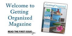 Click the following link to subscribe to Getting Organized Magazine - http://www.kickstartcart.com/app/?af=1454718.   I am proud to be a paid affiliate of this effort: the publisher is a colleague, someone I respect, admire and trust.  It's here on Pinterest as well: http://pinterest.com/gettingorgmag/.  I'm following it with delight.
