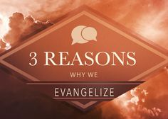 3 Reasons Why We Evangelize | First Baptist Church