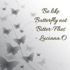 Be like Butterfly not Bitter Flies