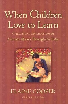 When Children Love to Learn: A Practical Application of Charlotte Masons Philosophy for Today by Elaine Cooper