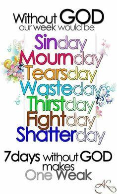 7 days without God makes 1 weak