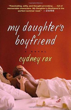 My Daughter's Boyfriend: A Novel by cydney Rax, http://www.amazon.com/dp/1400083133/ref=cm_sw_r_pi_dp_R0oBqb01D89XX