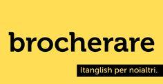 Brocherare (to #broker). Ogni scusa è buona per mediare sul vocabolario. #itanglish