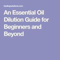 An Essential Oil Dilution Guide for Beginners and Beyond