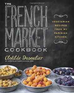The French Market Cookbook: Vegetarian Recipes from My Parisian Kitchen by Clotilde Dusoulier, http://www.amazon.co.uk/dp/0307984826/ref=cm_sw_r_pi_dp_7Guwtb1B8HNCR