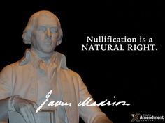 "James Madison, like Thomas Jefferson, considered #nullification ""a natural right"""