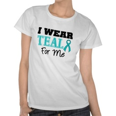 I Wear Teal Ribbon For Me Tee Shirts by www.giftsforawareness.com