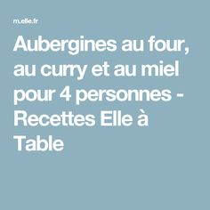 Aubergines au four, au curry et au miel pour 4 personnes - Recettes Elle à Table