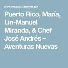 Puerto Rico, María, Lin-Manuel Miranda, & Chef José Andrés – Aventuras Nuevas