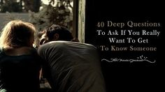 40 Deep Questions To Ask If You Really Want To Get To Know Someone