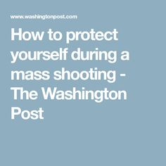 How to protect yourself during a mass shooting - The Washington Post